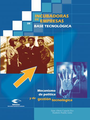 Cubierta para Incubadora de empresas de base tecnológica: mecanismos de política y de gestión tecnológica
