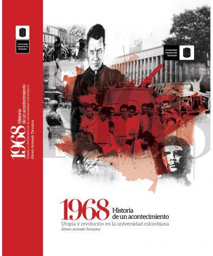 Cubierta para 1968 Historia de un acontecimiento: Utopía y revolución en la universidad colombiana