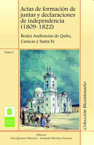 Cubierta para Actas de formación de juntas y declaraciones de independencia (1809 -1822) Tomo I. Reales audiencias de Quito, Caracas y Santa Fé