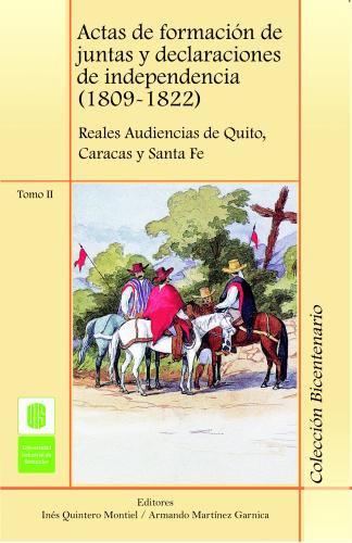 Cubierta para Actas de formación de juntas y declaraciones de independencia (1809 -1822) Tomo II. Reales audiencias de Quito, Caracas y Santa Fé
