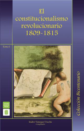 Cubierta para El constitucionalismo revolucionario 1809-1815 Tomo I