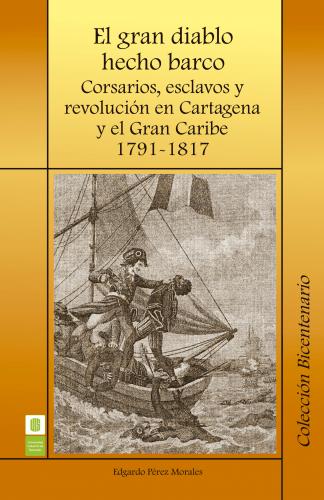 Cubierta para El gran diablo hecho barco. Corsarios, esclavos y revolución en Cartagena y el gran Caribe. 1791-1817