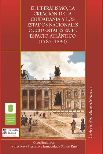 Cubierta para El liberalismo, la creación de la ciudadanía y los estados nacionales occidentales en el espacio atlántico. 1787-1880