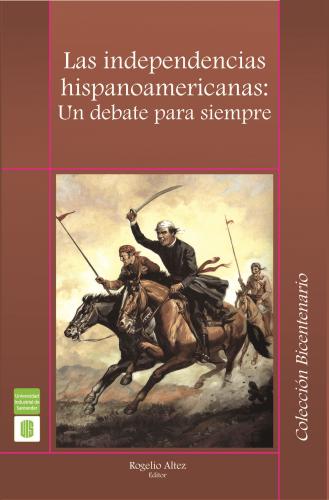 Cubierta para Las independencias hispanoamericanas: un debate para siempre