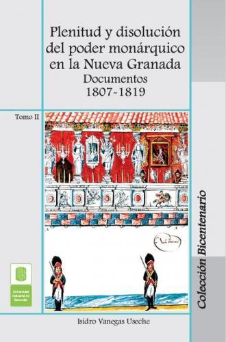 Cubierta para Plenitud y disolución del poder monárquico en la Nueva Granada. Documentos 1807 -1819. Tomo II