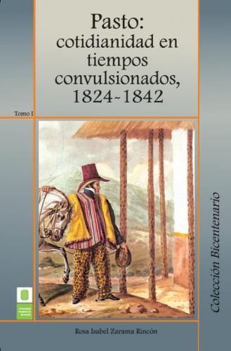 Cubierta para Pasto: Cotidianidad en tiempos convulsionados, 1824 -1842. Tomo I