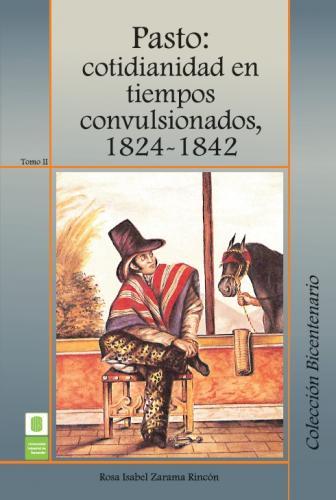 Cubierta para Pasto: Cotidianidad en tiempos convulsionados, 1824 -1842. Tomo II