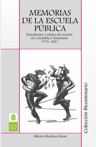 Cubierta para Memorias de la escuela pública. Expedientes y planes de escuelas en Colombia y Venezuela. 1774 - 1821
