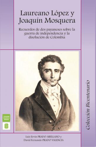 Cubierta para Laureano López y Joaquín Mosquera. Recuerdos de dos payaneses sobre la guerra de independencia y la disolución de Colombia