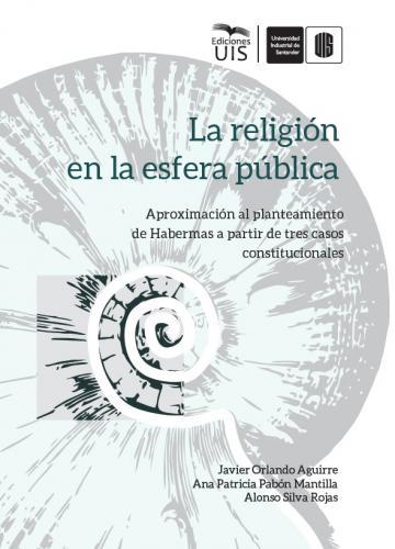 Cubierta para La religión en la esfera pública: Aproximación al planteamiento de Habermas a partir de tres casos constitucionales