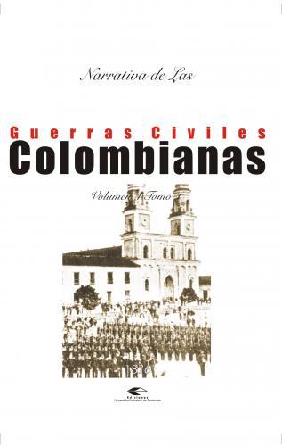 Cubierta para Narrativas de las guerras civiles colombianas, volumen 4, tomo 1