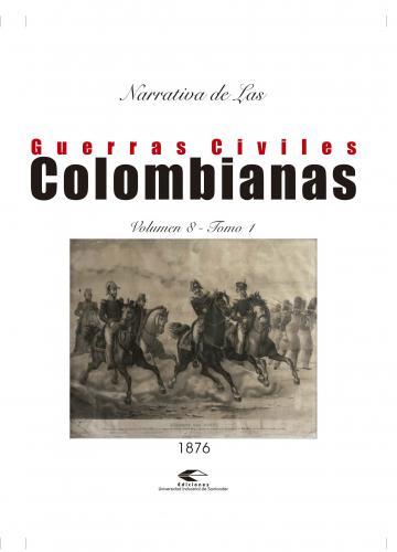 Cubierta para Narrativas de las guerras civiles colombianas, volumen 8. Tomo 1: guerra de 1876 - 1877