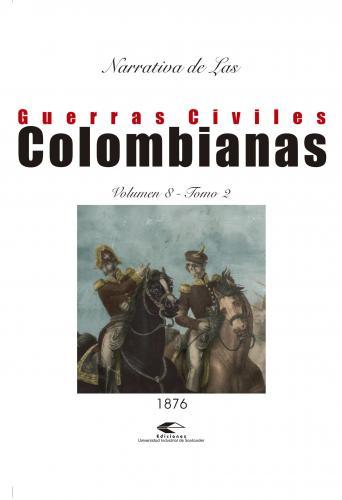 Cubierta para Narrativas de las guerras civiles colombianas, volumen 8. Tomo 1I: guerra de 1876 - 1877