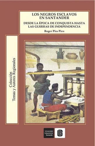 Cubierta para Los negros esclavos en Santander, desde la época de la conquista hasta las guerras de independencia