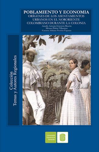 Cubierta para Poblamiento y economía. Orígenes de los asentamientos urbanos en el nororiente colombiano durante la colonia