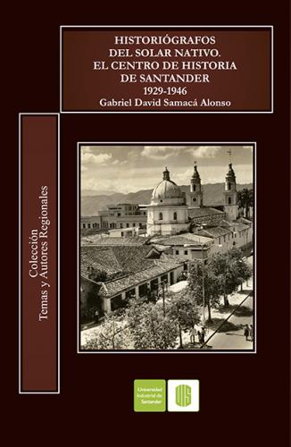 Cubierta para Historiógrafos del solar nativo. El Centro de Historia de Santander (1929-1946)
