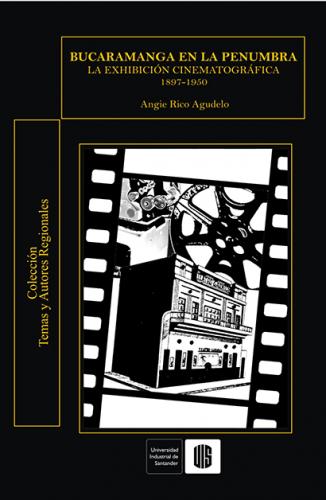 Cubierta para Bucaramanga en la penumbra. La exhibición cinematográfica 1897-1950