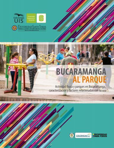 Cubierta para Bucaramanga al parque.  Actividad física y parques en Bucaramanga, caracterización y factores relacionados con su uso