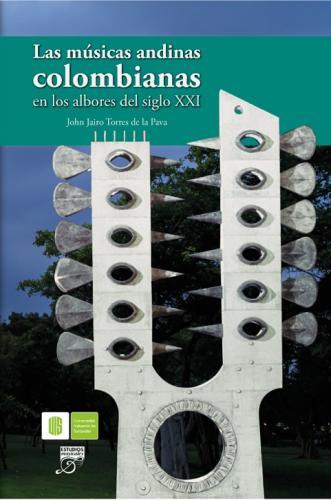 Cubierta para Las músicas andinas colombianas en los albores del siglo XXI