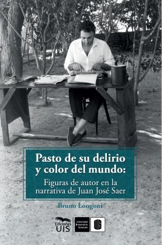 Cubierta para Pasto de su delirio y color del mundo: figuras de autor en la narrativa de Juan José Saer
