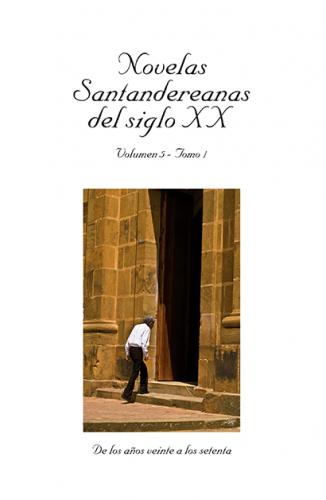 Cubierta para Novelas Santandereanas del siglo XIX. Vol 5 Tomo I