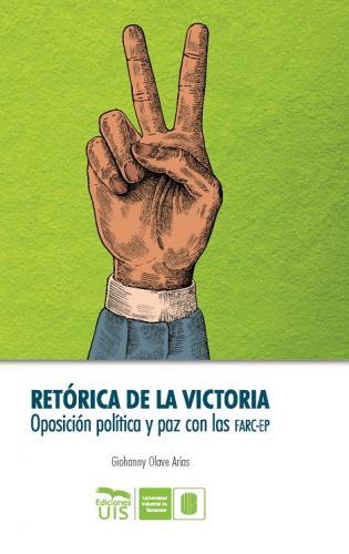 Cubierta para Retórica de la victoria: Oposición política y paz con las FARC-EP