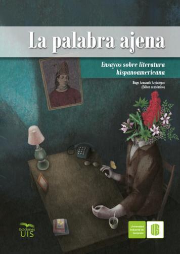Cubierta para La palabra ajena: Ensayos sobre literatura hispanoamericana