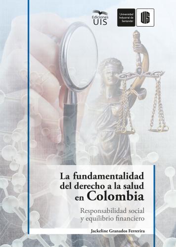 Cubierta para La fundamentalidad del derecho a la salud en Colombia: Responsabilidad social y equilibrio financiero