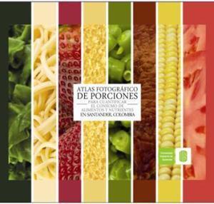 Cubierta para Atlas fotográfico de porciones para cuantificar el consumo de alimentos y nutrientes en Santander, Colombia