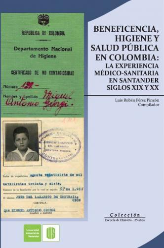 Cubierta para Beneficencia, higiene y salud pública en Colombia: La experiencia médico-sanitaria en Santander, siglo XIX y XX