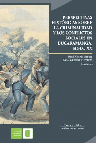 Cubierta para Perspectivas históricas sobre la criminalidad y los conflicto sociales en Bucaramanga, Siglo XX
